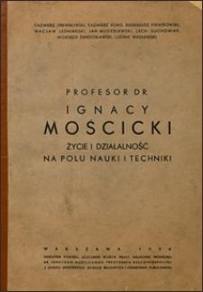 Profesor dr. Ignacy Mościcki : życie i działalność na polu nauki i techniki