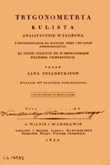 Trygonometrya kulista analitycznie wyłożona : z przystosowaniem do rozmiaru ziemi i do zadań astronomicznych ku użyciu uczących się w Imperatorskim Wileńskim Uniwersytecie