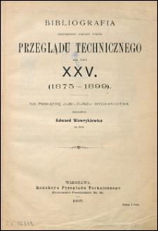 Bibliografia trzydziestu siedmiu tomów Przeglądu Technicznego za lat XXV (1875-1899) : na pamiątkę jubileuszu wydawnictwa