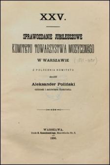 XXV sprawozdanie jubileuszowe Komitetu Towarzystwa Muzycznego w Warszawie