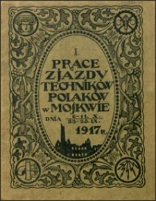 Prace Zjazdu Techników Polaków w Moskwie 23-28 IX 6-11X 1917 r. Cz. 1, Sprawozdania.