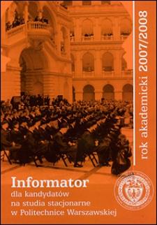 Informator dla kandydadatów na studia stacjonarne w Politechnice Warszawskiej. Rok akademicki 2007/2008