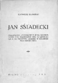 Jan Sniadecki : przemówienie, wygłoszone w setną rocznicę zgonu Jana Sniadeckiego dnia 21 listopada 1930 r. na uroczystej akademji w rodzinnem jego mieście Żninie