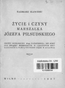 Życie i czyny Marszałka Józefa Piłsudskiego : odczyt wygłoszony 10-go października 1937 roku dla Związku Rezerwistów w uroczystym dniu zasadzenia pamiątkowegi dębu w Zułowie