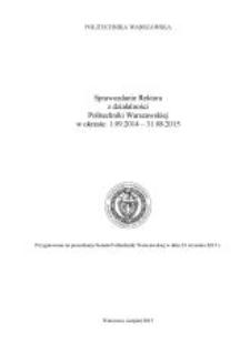 Sprawozdanie Rektora z działalności Politechniki Warszawskiej w okresie: 1.09.2014-31.08.2015. Przygotowane na posiedzenie Senatu w dniu 23 września 2015 r.