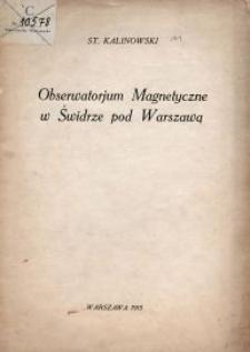 Obserwatorjum Magnetyczne w Świdrze pod Warszawą : dzieje powstania pierwszego na ziemiach polskich obserwatorjum magnetycznego