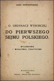 O ordynacji wyborczej do pierwszego sejmu polskiego. Wyjaśnienie i wskazówki praktyczne