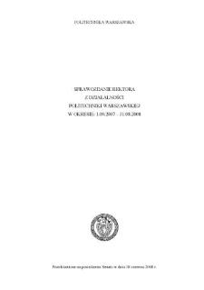 Sprawozdanie Rektora z działalności Politechniki Warszawskiej w okresie: 1.09.2007-31.08.2008 : przedstawione na posiedzeniu Senatu w dniu 18 czerwca 2008 r.